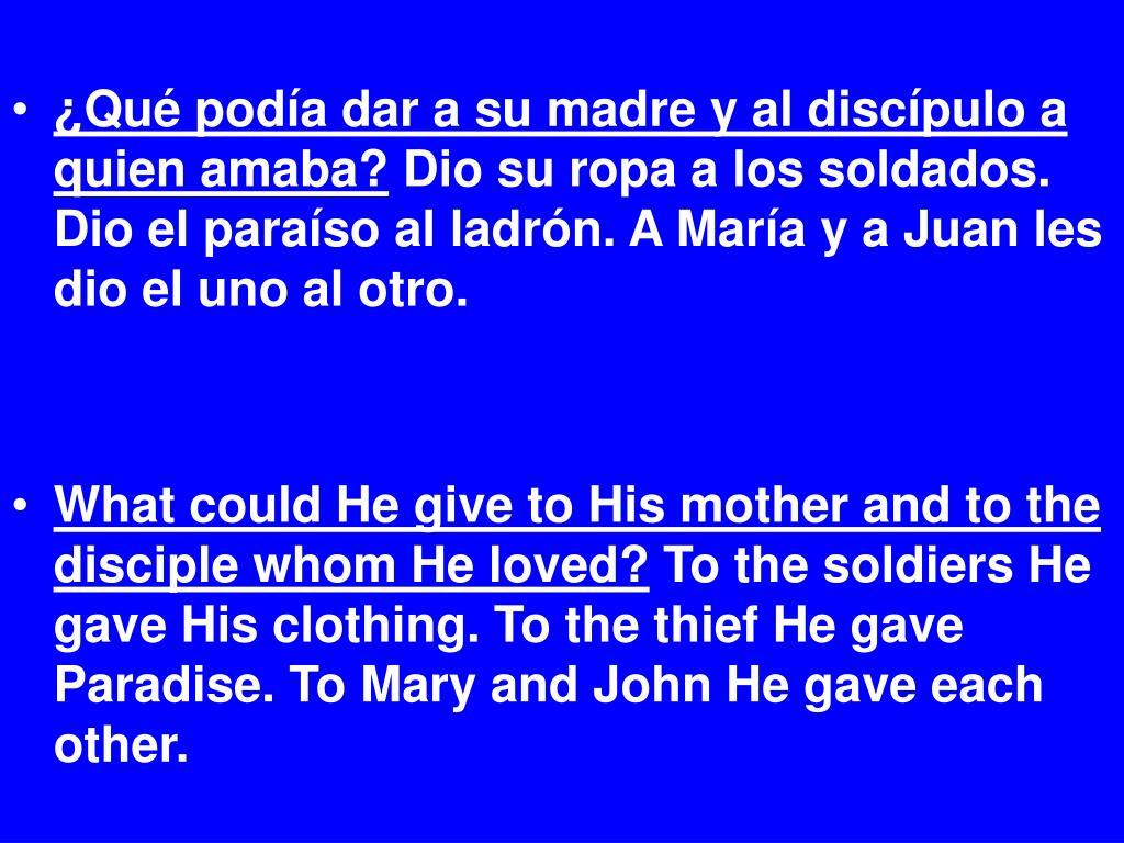 ¿Qué podía dar a su madre y al discípulo a quien amaba?