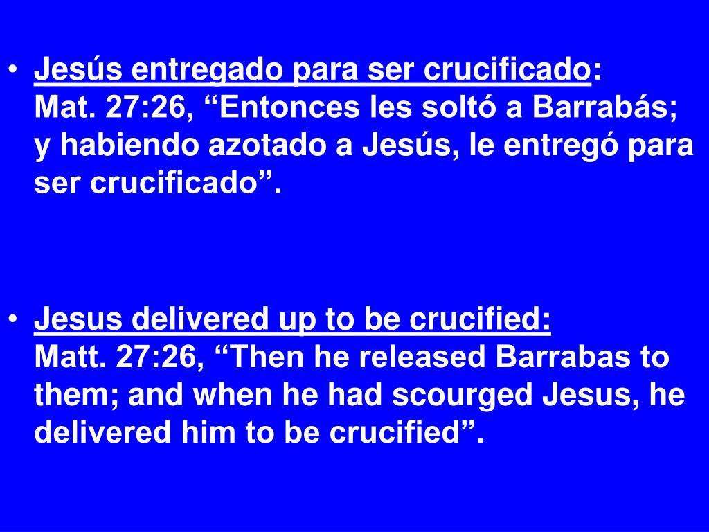 Jesús entregado para ser crucificado