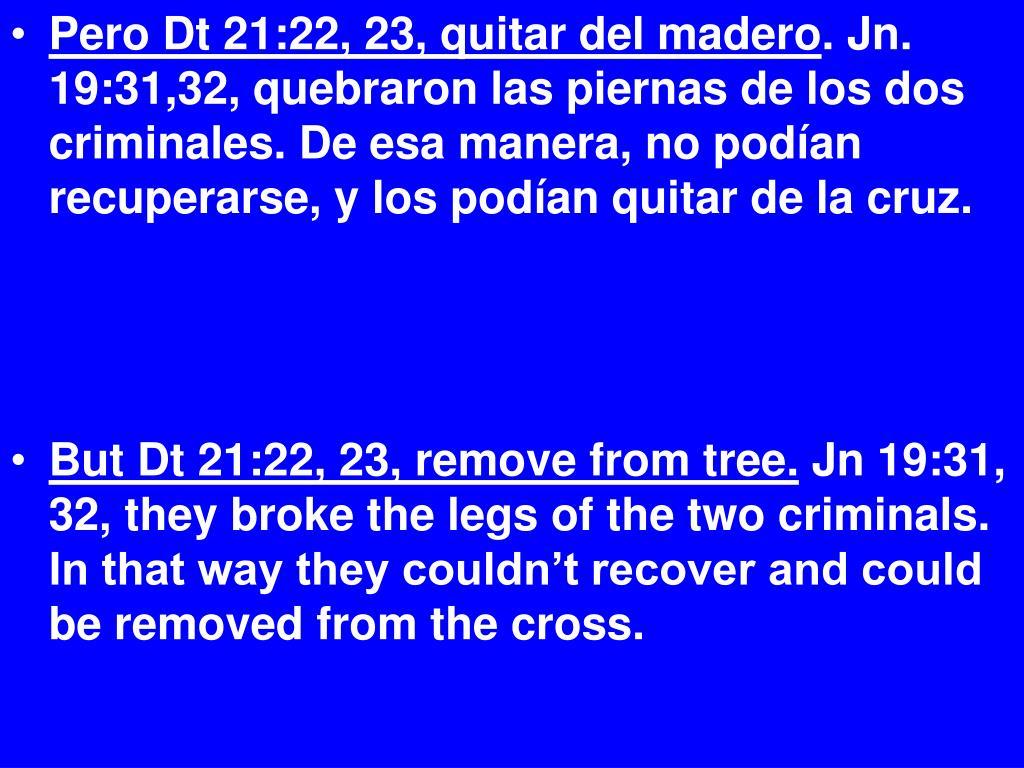 Pero Dt 21:22, 23, quitar del madero