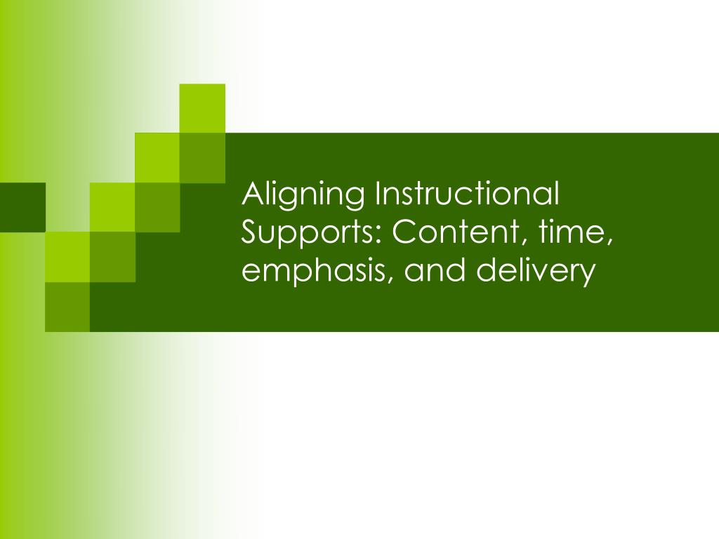 Aligning Instructional Supports: Content, time, emphasis, and delivery