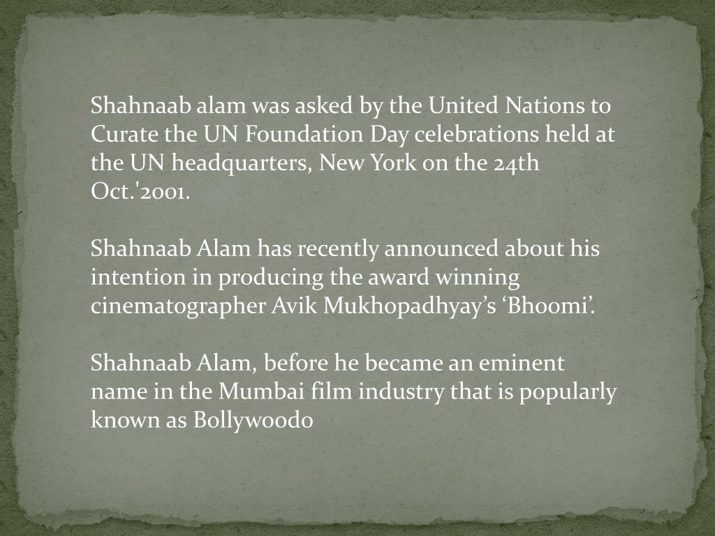 Shahnaab alam was asked by the United Nations to Curate the UN Foundation Day celebrations held at the UN headquarters, New York on the 24th Oct.'2001.