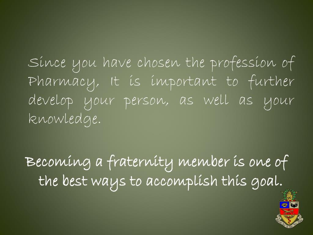 Since you have chosen the profession of Pharmacy, It is important to further develop your person, as well as your knowledge.