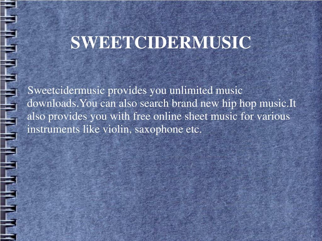 Sweetcidermusic provides you unlimited music downloads.You can also search brand new hip hop music.It also provides you with free online sheet music for various instruments like violin, saxophone etc.