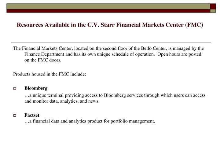 Resources available in the c v starr financial markets center fmc
