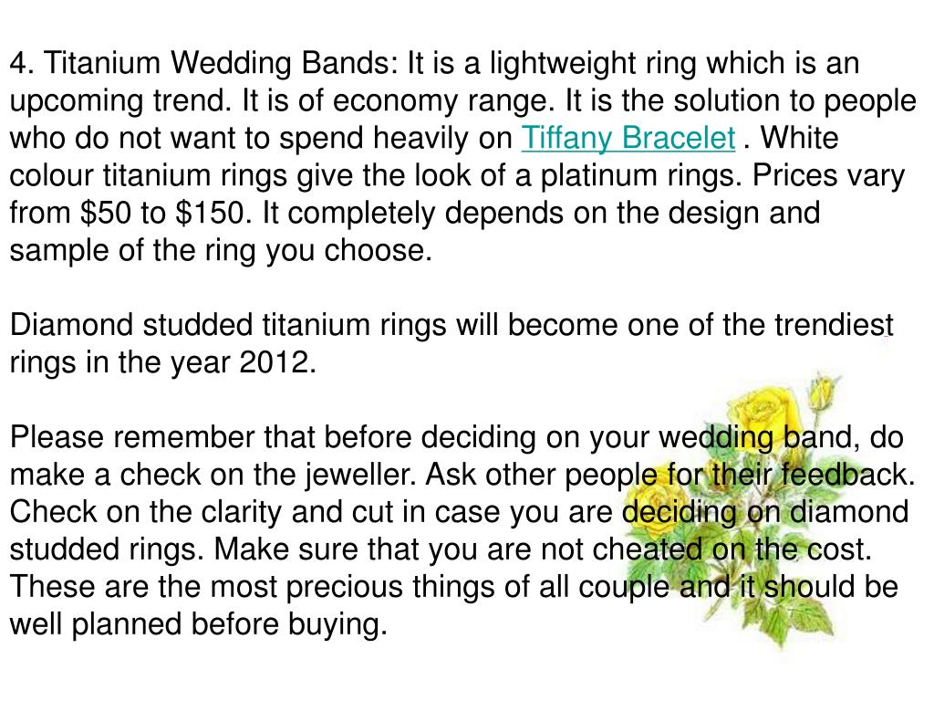 4. Titanium Wedding Bands: It is a lightweight ring which is an upcoming trend. It is of economy range. It is the solution to people who do not want to spend heavily on