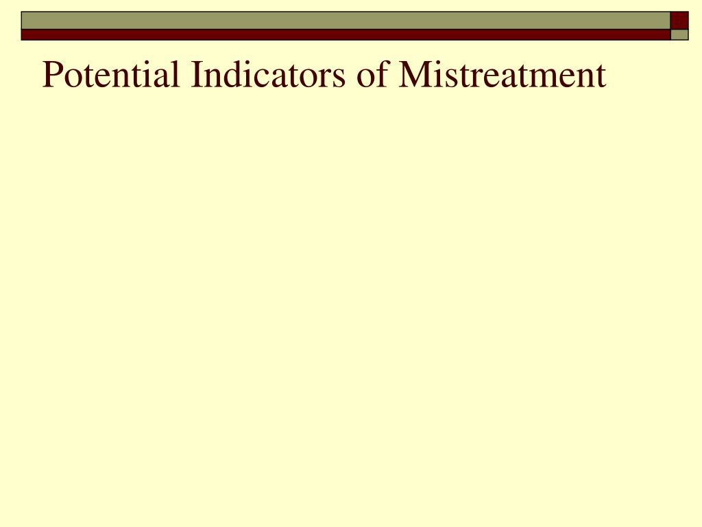 Potential Indicators of Mistreatment