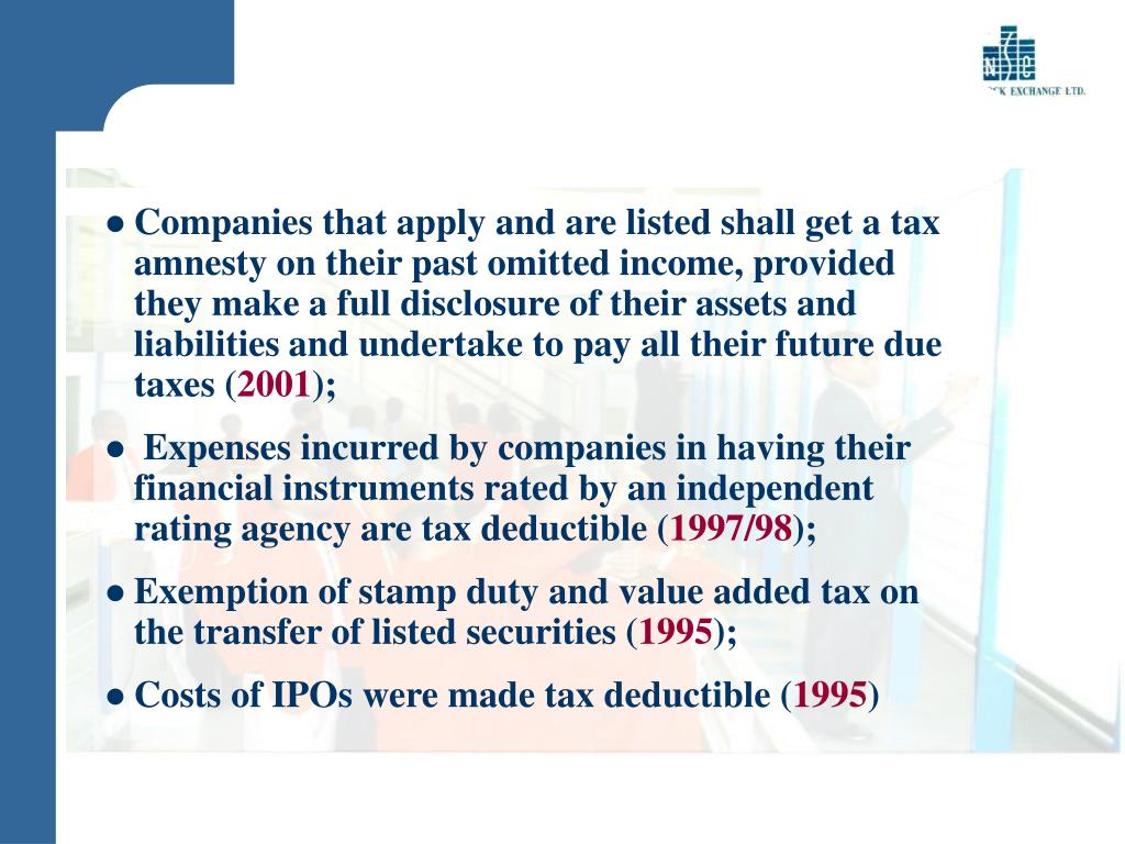 Companies that apply and are listed shall get a tax amnesty on their past omitted income, provided they make a full disclosure of their assets and liabilities and undertake to pay all their future due taxes (
