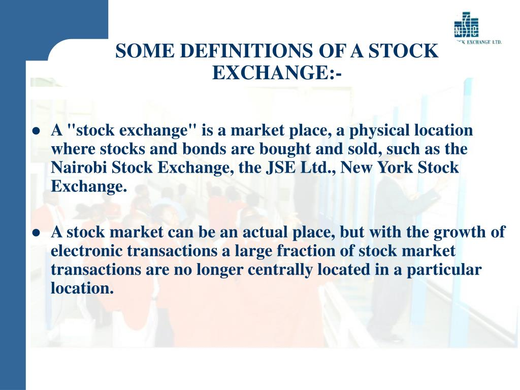 SOME DEFINITIONS OF A STOCK EXCHANGE:-