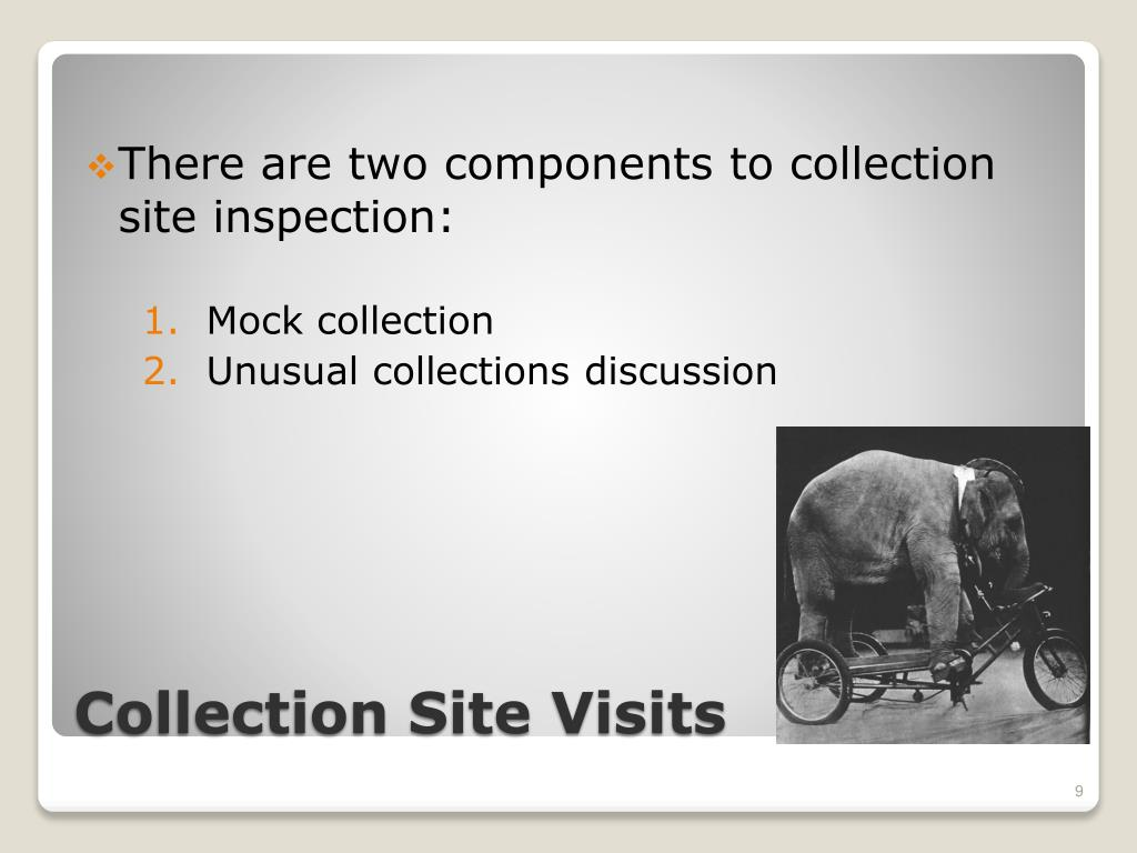 There are two components to collection site inspection: