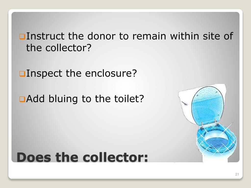 Instruct the donor to remain within site of the collector?