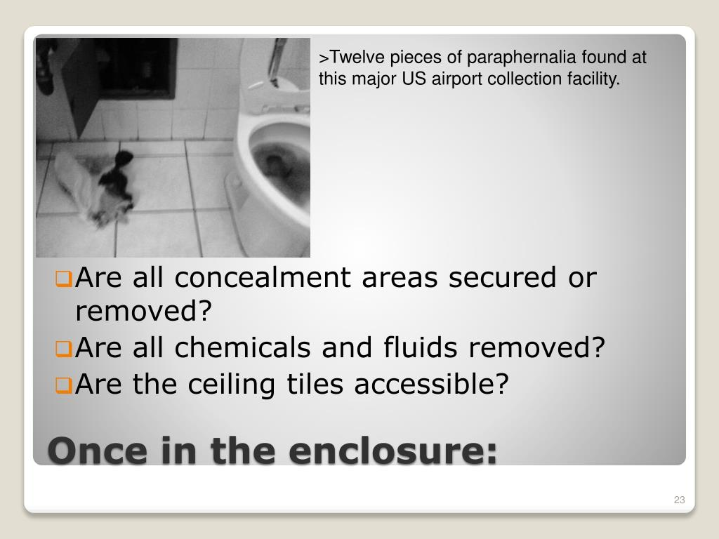 Are all concealment areas secured or removed?