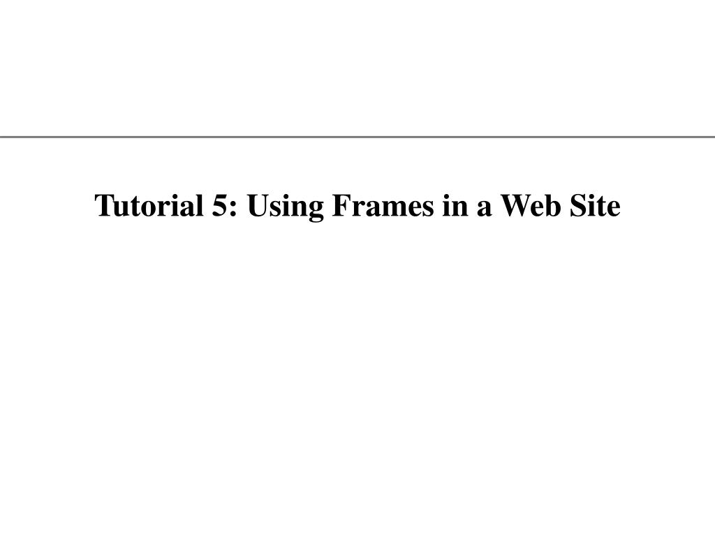 Tutorial 5: Using Frames in a Web Site