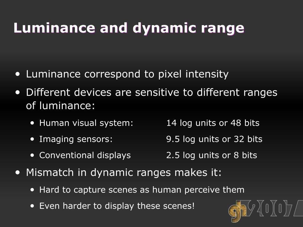 Luminance and dynamic range