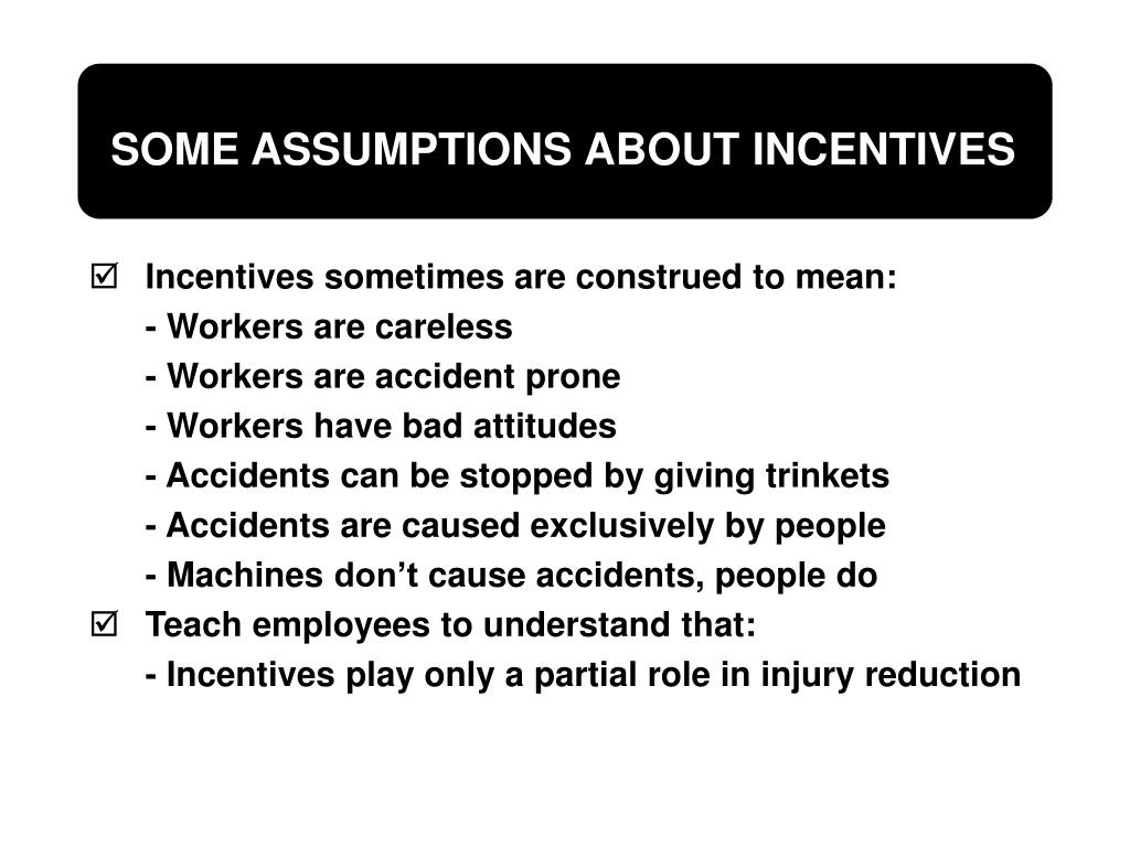 Incentives sometimes are construed to mean: