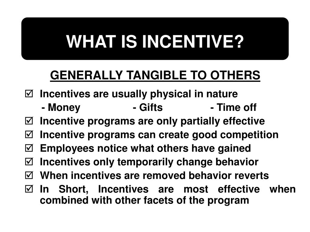 Incentives are usually physical in nature
