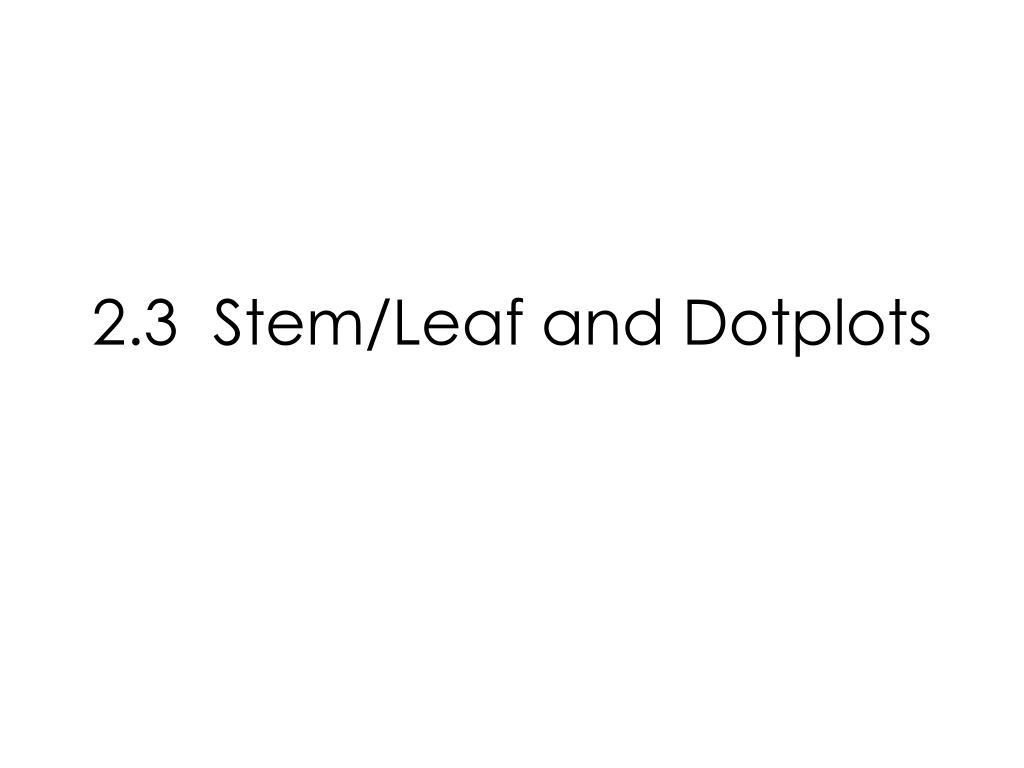 2.3  Stem/Leaf and Dotplots