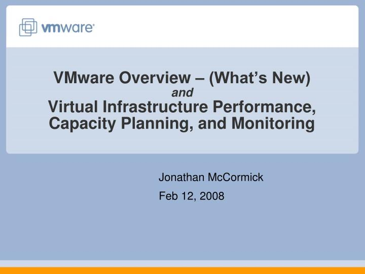 Vmware overview what s new and virtual infrastructure performance capacity planning and monitoring