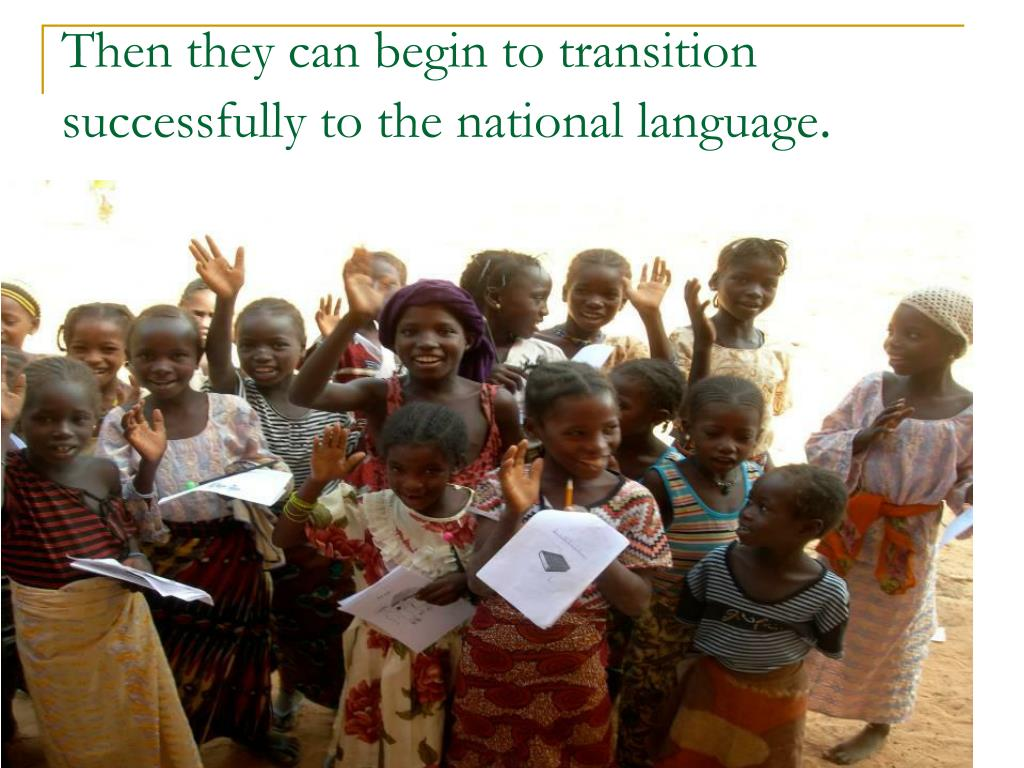 Then they can begin to transition successfully to the national language