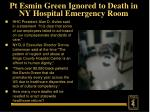 pt esmin green ignored to death in ny hospital emergency room