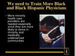 we need to train more black and black hispanic physicians