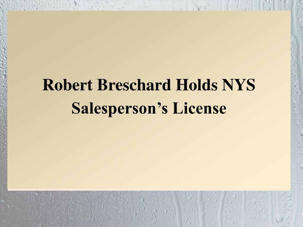 Robert Breschard Holds NYS Salesperson's License