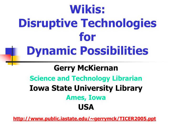 Wikis disruptive technologies for dynamic possibilities