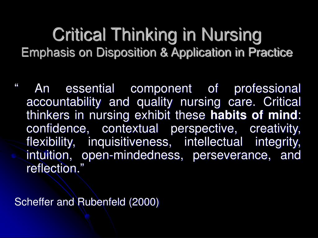 critical disposition Critical thinking is a key element of complex problem-solving and professional behavior an ideal critical thinking measurement instrument would be able to accurately predict which dental students are predisposed to and capable of thinking critically and applying such thinking skills to clinical situations.