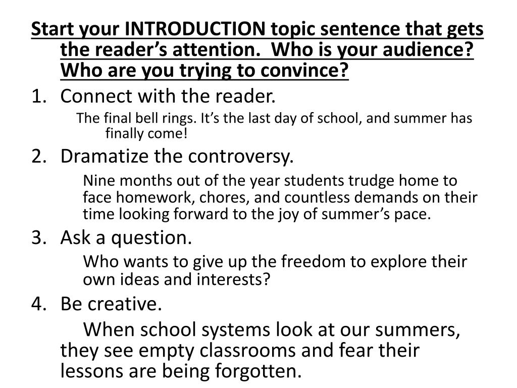 Start your INTRODUCTION topic sentence that gets the reader's attention.  Who is your audience?  Who are you trying