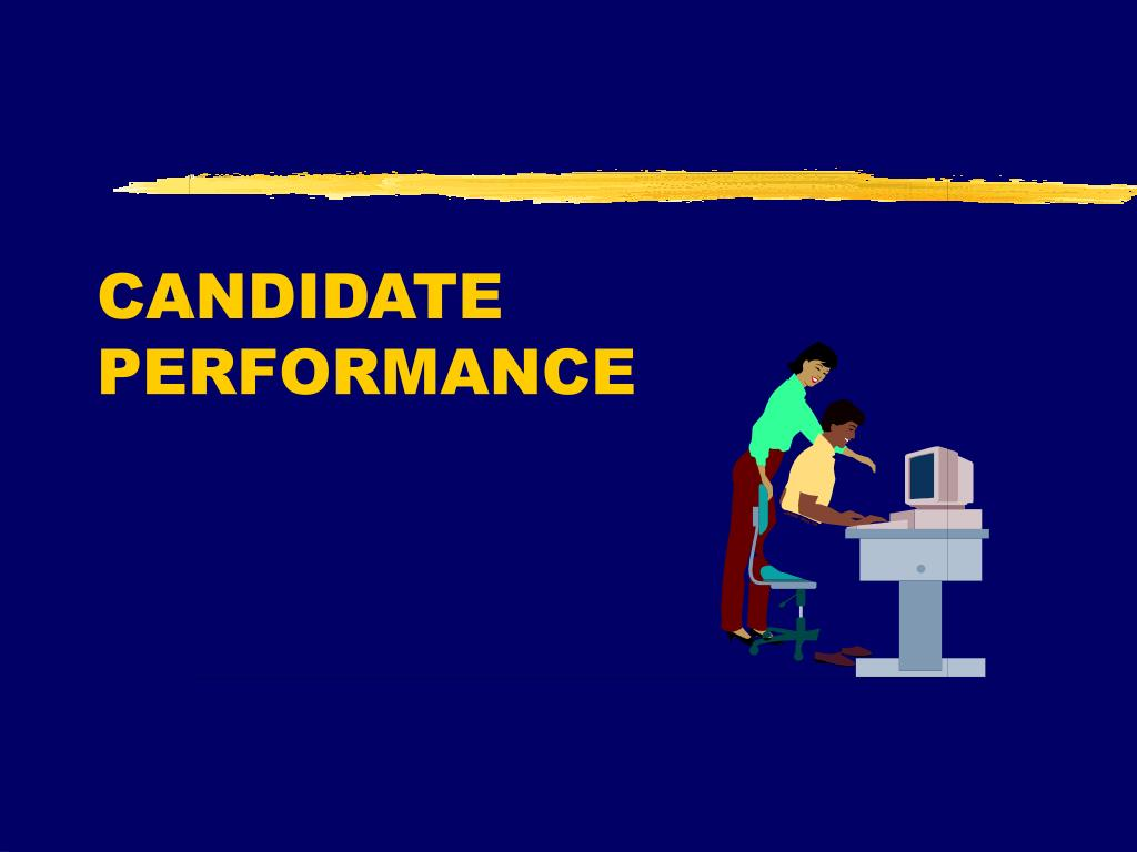 CANDIDATE  PERFORMANCE