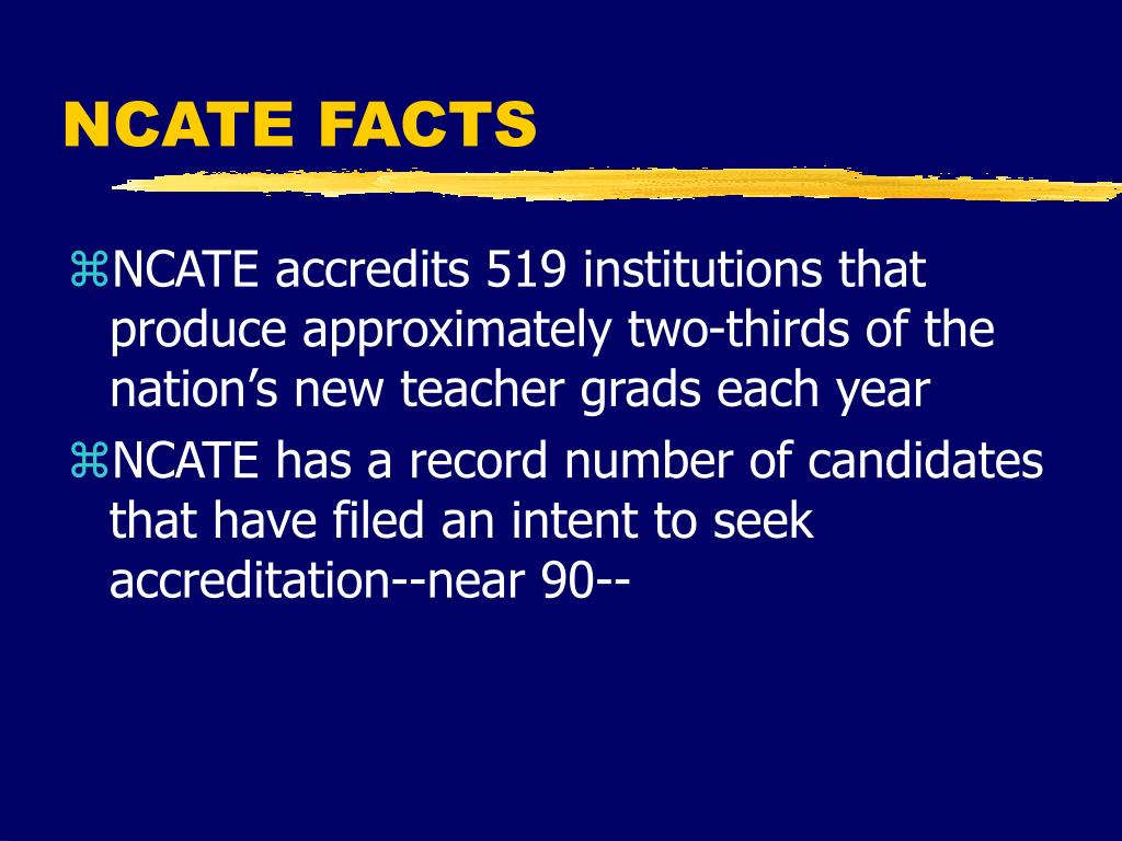 NCATE FACTS