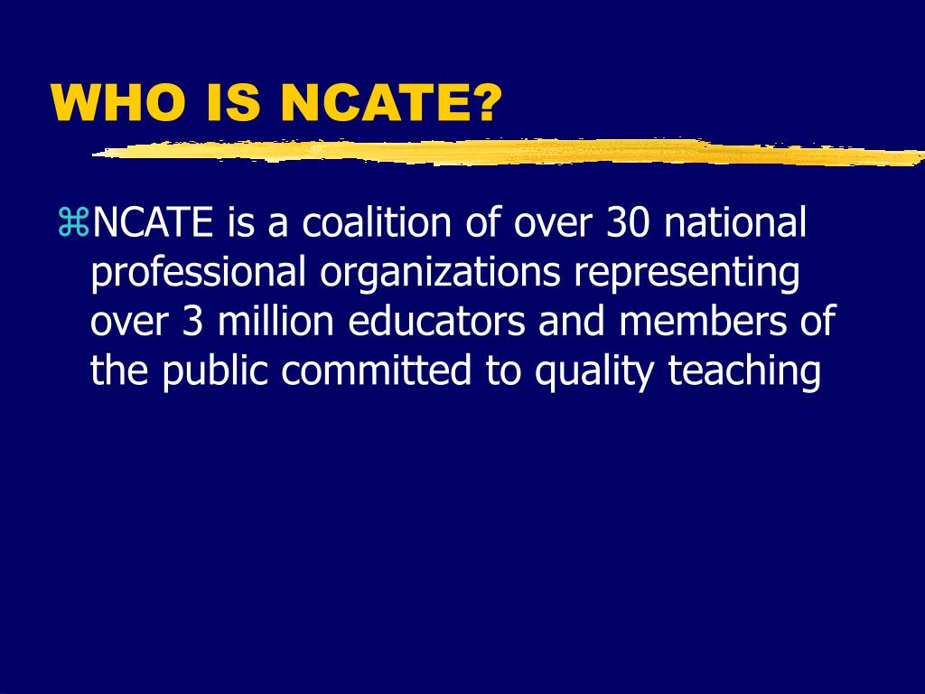 WHO IS NCATE?