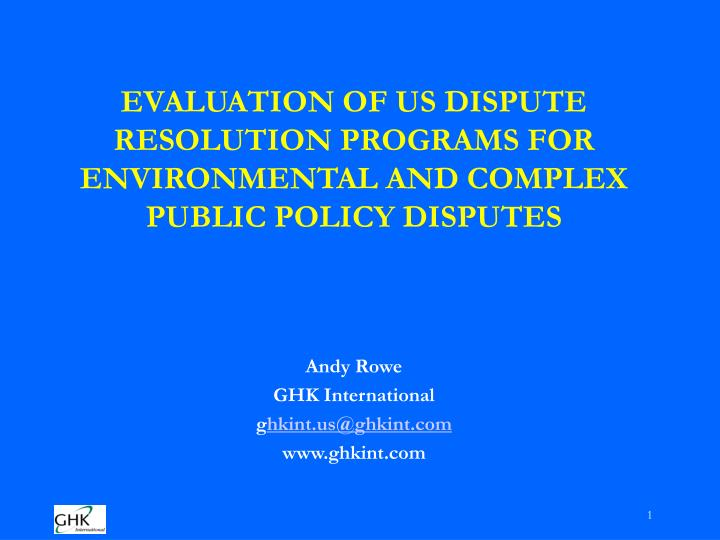 Evaluation of us dispute resolution programs for environmental and complex public policy disputes l.jpg