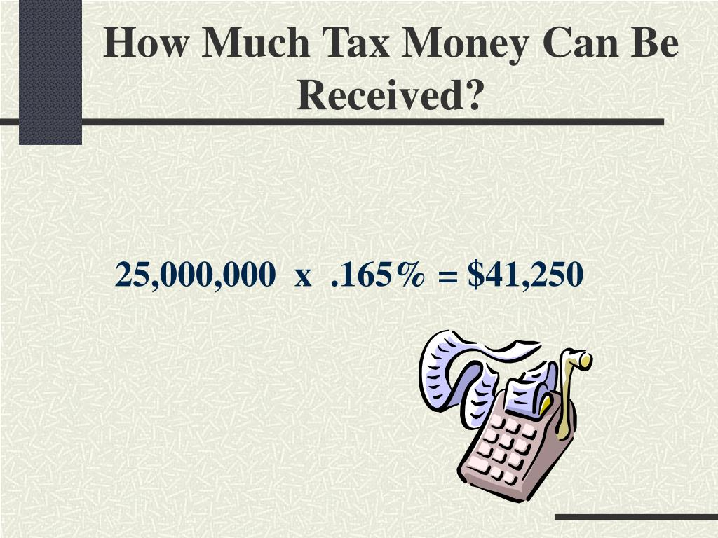 How Much Tax Money Can Be Received?