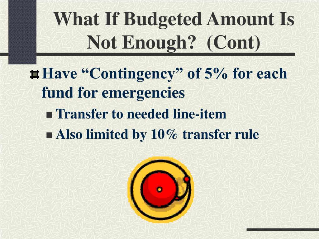 What If Budgeted Amount Is Not Enough?  (Cont)