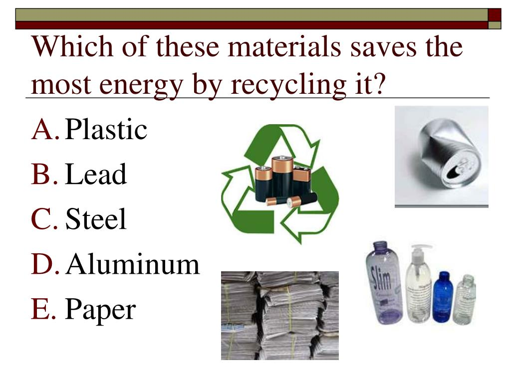 Which of these materials saves the most energy by recycling it?
