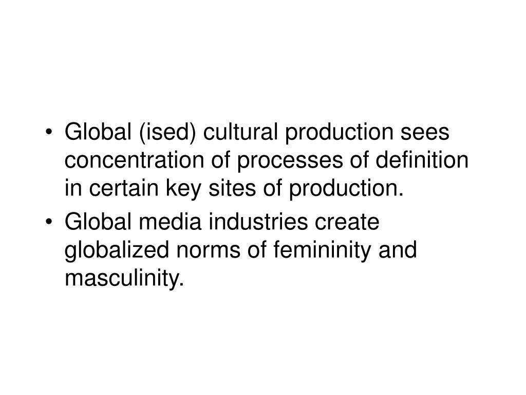 Global (ised) cultural production sees concentration of processes of definition in certain key sites of production.