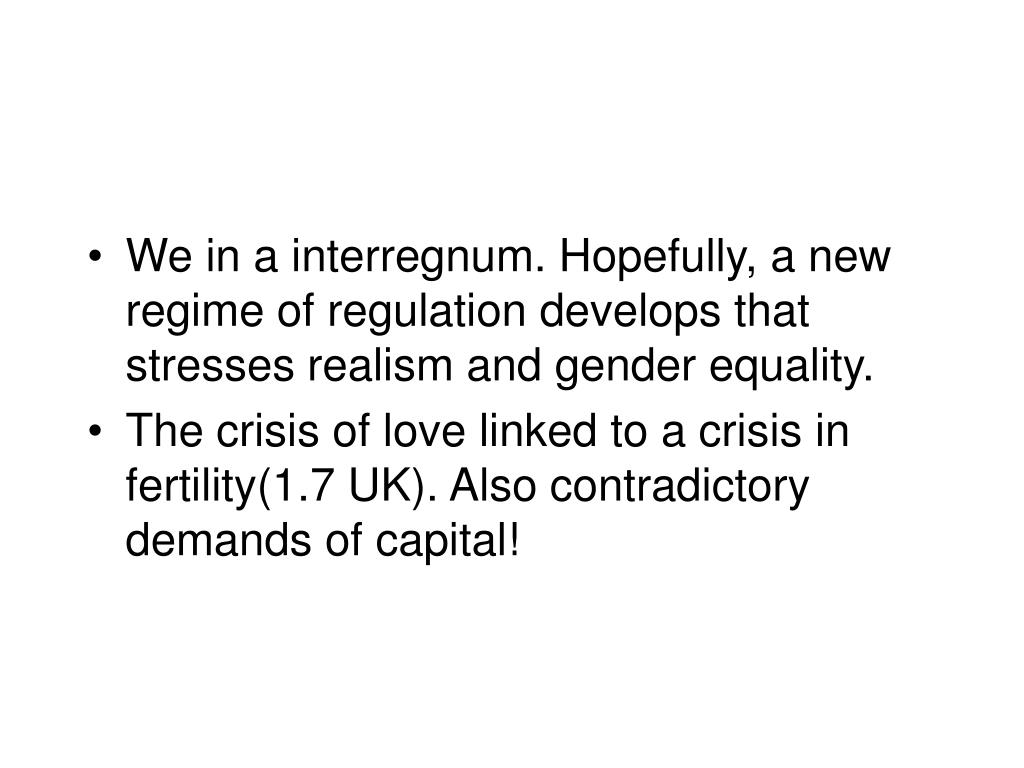 We in a interregnum. Hopefully, a new regime of regulation develops that stresses realism and gender equality.