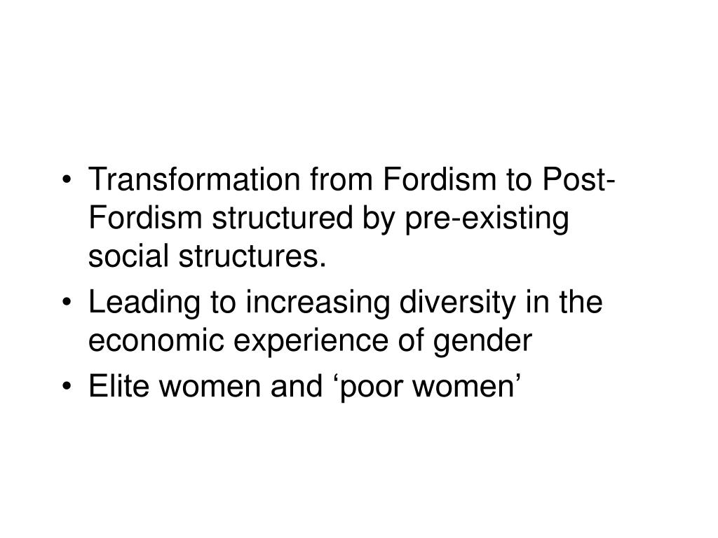 Transformation from Fordism to Post-Fordism structured by pre-existing social structures.