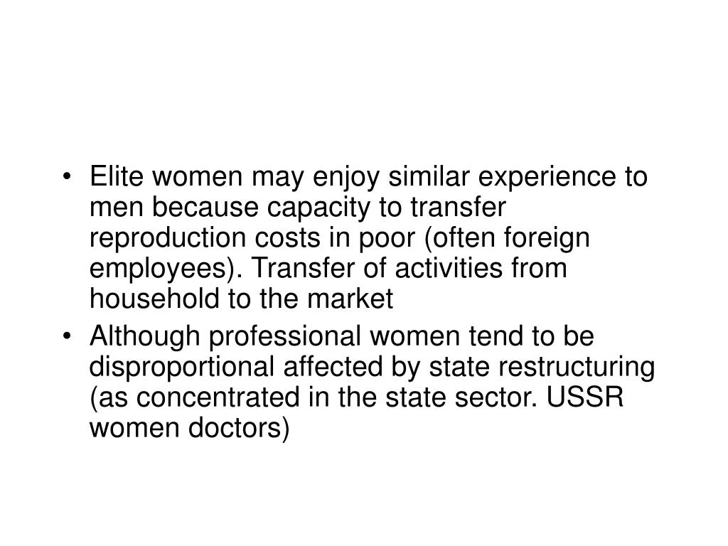 Elite women may enjoy similar experience to men because capacity to transfer reproduction costs in poor (often foreign employees). Transfer of activities from household to the market
