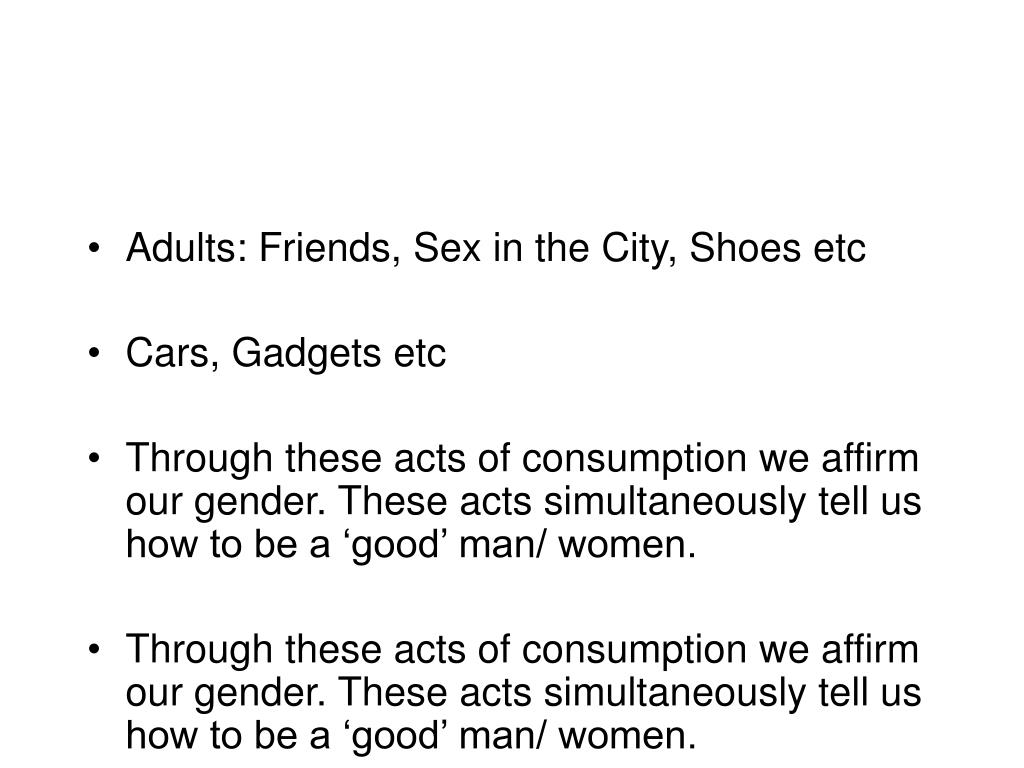 Adults: Friends, Sex in the City, Shoes etc