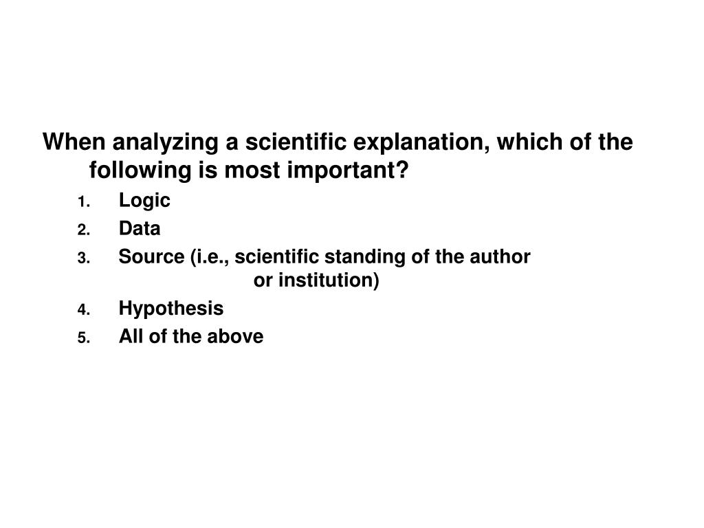When analyzing a scientific explanation, which of the following is most important?