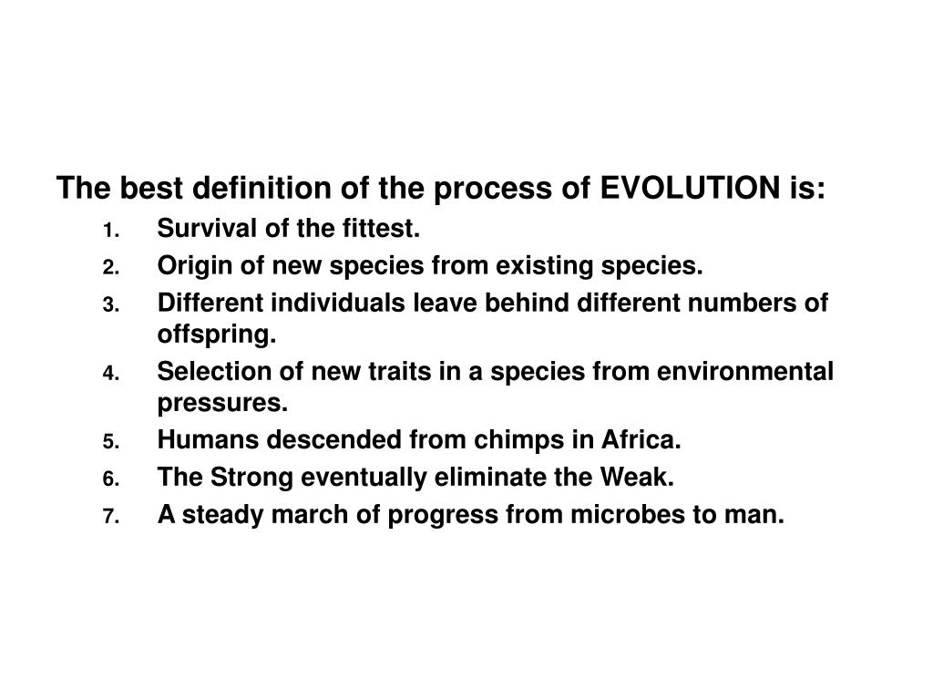 The best definition of the process of EVOLUTION is: