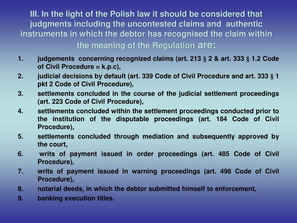 III. In the light of the Polish law it should be considered that judgments including the uncontested claims and  authentic instruments in which the debtor has recognised the claim within the meaning of the Regulation