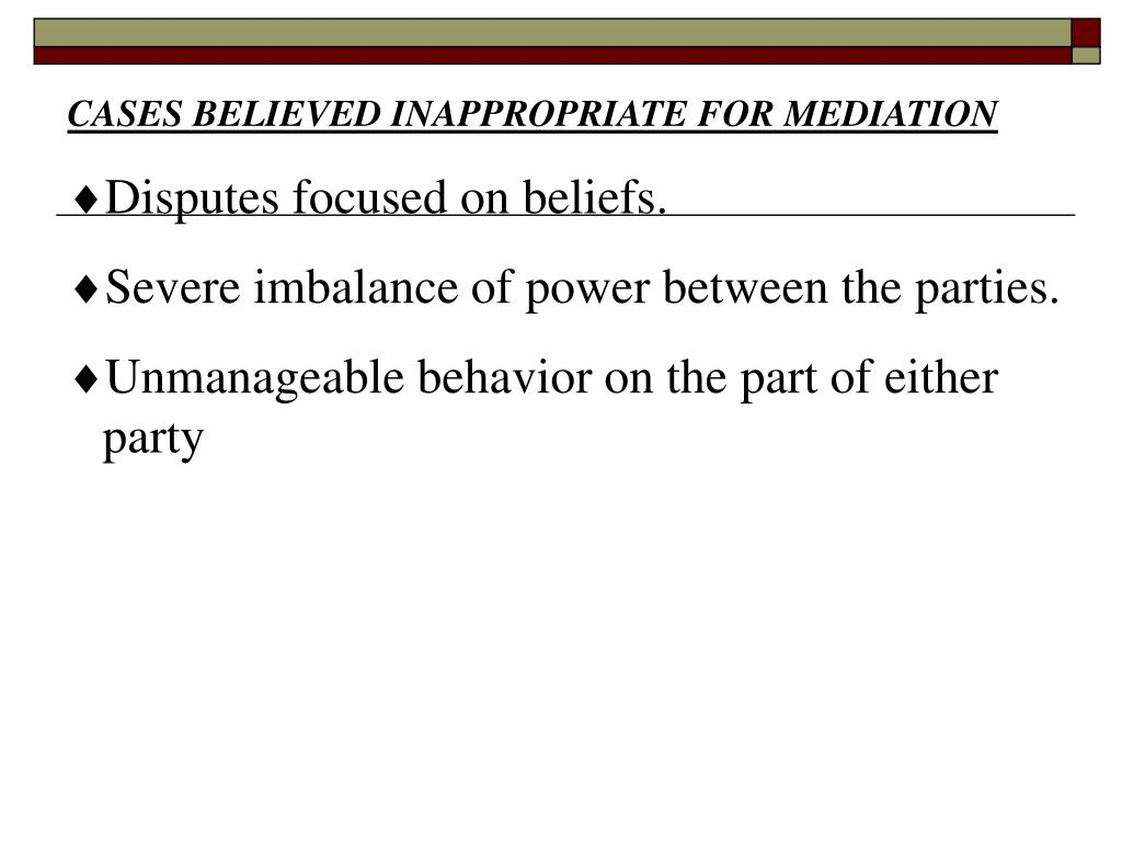 CASES BELIEVED INAPPROPRIATE FOR MEDIATION