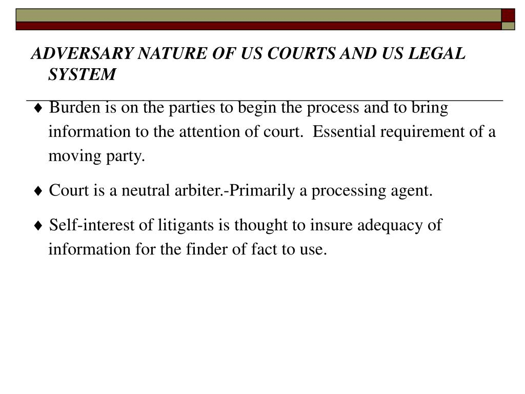 ADVERSARY NATURE OF US COURTS AND US LEGAL SYSTEM