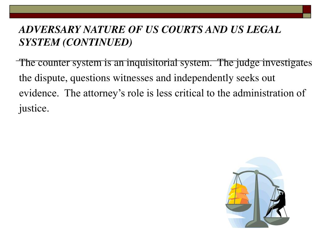 ADVERSARY NATURE OF US COURTS AND US LEGAL SYSTEM (CONTINUED)
