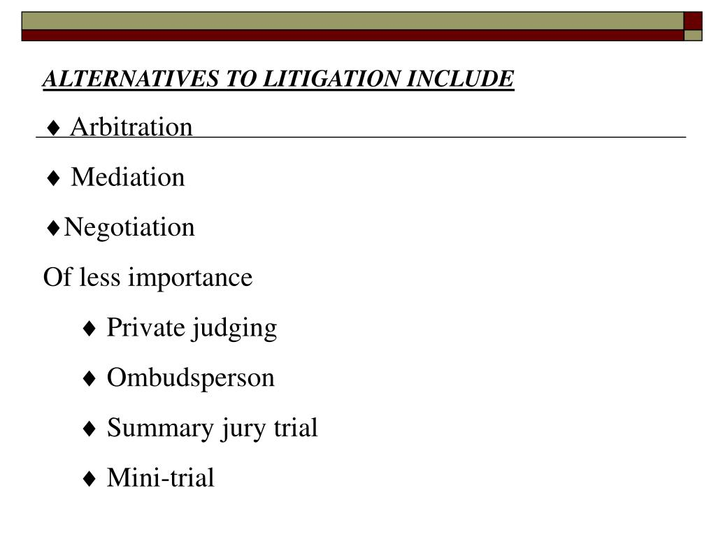 ALTERNATIVES TO LITIGATION INCLUDE