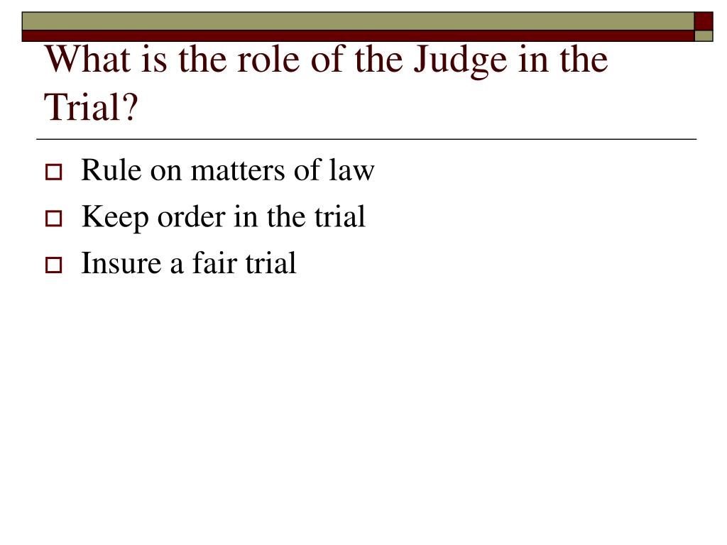 What is the role of the Judge in the Trial?