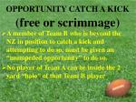 opportunity catch a kick free or scrimmage