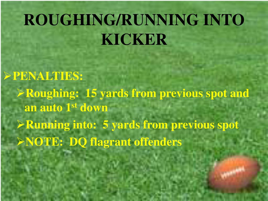 ROUGHING/RUNNING INTO KICKER